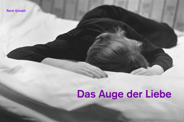 "René Groebli ""Das Auge der Liebe"""
