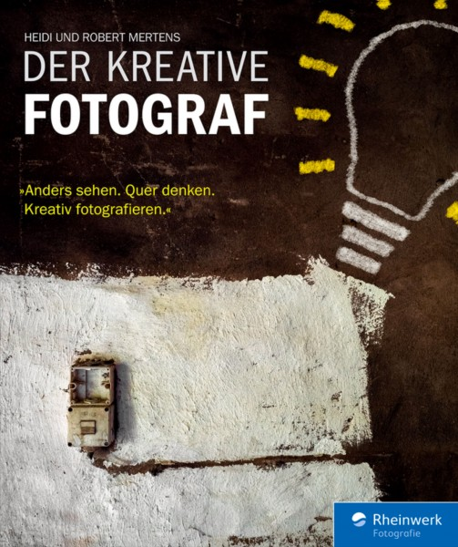 """Heidi Mertens & Robert Mertens """"Der kreative Fotograf - Neue Impulse für außergewöhnliche Bilder"""""""
