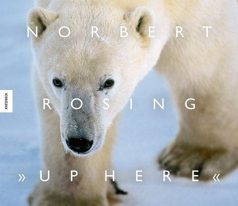 "Norbert Rosing ""Up Here"""