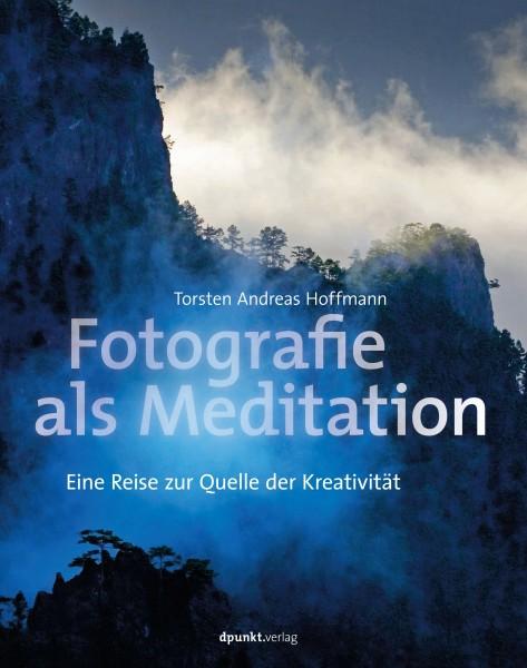"""Torsten A. Hoffmann """"Fotografie als Meditation. Eine Reise zur Quelle der Kreativität"""""""