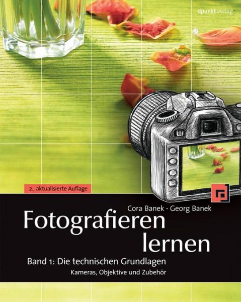Fotografieren lernen Band 1. Die technischen Grundlagen: Kameras, Objektive