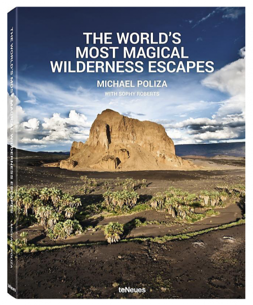 "Michael Poliza ""The World's Most Magical Wilderness Escapes"""