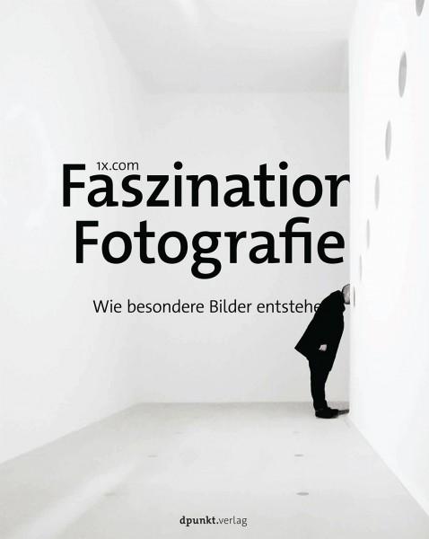 Faszination Fotografie. Wie besondere Bilder entstehen