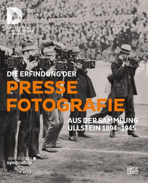 Die Erfindung der Pressefotografie. Aus der Sammlung Ullstein 1894-1945