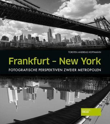 """Torsten A. Hoffmann """"Frankfurt - New York. Fotografische Perspektiven zweier Metropolen"""""""