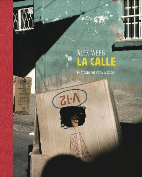 "Alex Webb ""La Calle"""